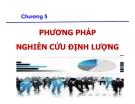 Bài giảng nghiên cứu marketing: Chương 5. Phương pháp nghiên cứu định lượng - GV. Dư Thị Chung