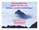 Bài giảng Phương pháp luận nghiên cứu khoa học - PGS.TS. Phạm Văn Hiền