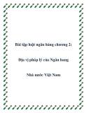 Bài tập luật ngân hàng chương 2:Địa vị pháp lý của Ngân hang nhà nước Việt Nam