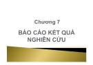 Phương pháp nghiên cứu kinh doanh - Chương 7: Báo cáo kết quả nghiên cứu