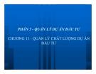 Bài giảng Quản trị dự án đầu tư: Chương 11. Quản lý chất lượng dự án đầu tư - GV: Huỳnh Nhựt Nghĩa