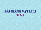Bài giảng Vật lý 12 bài 28: Tia X