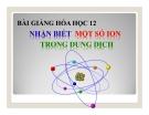 Bài giảng Hóa học 12 bài 40: Nhận biết một số ion trong dung dịch