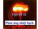 Bài giảng Vật lý 12 bài 39: Phản ứng nhiệt hạch