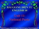 Bài giảng Tiếng Anh 10 unit 11 National parks