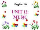 Bài giảng Tiếng Anh 10 unit 12: Music