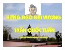 Bài giảng Ngữ văn 10 tuần 22 bài: Hưng Đạo Đại Vương Trần Quốc Tuấn