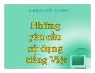 Bài giảng Ngữ văn 10 tuần 25 bài: Những yêu cầu về sử dụng tiếng Việt