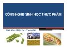 Công nghệ sinh học thực phẩm (ThS. Phạm Hồng Hiếu Trang) - Chương 1: Mở đầu