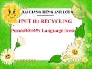 Bài giảng Tiếng Anh 8 unit 10: Recycling