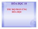 Bài giảng Hóa học 10 bài 36: Tốc độ phản ứng hóa học