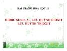 Bài giảng Hóa học 10 bài 32: Hiđro sufua, Lưu huỳnh đioxit, Lưu huỳnh trioxit