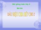 Bài giảng Toán 4 chương 3 bài 1: Dấu hiệu chia hết cho 2
