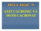 Bài giảng Hóa học 9 bài 29: Axit cacbonic và muối cacbonat