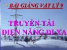 Bài giảng Vật lý 9 bài 36: Truyền tải điện năng đi xa - GV.N.Tính