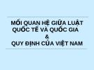 Mối quan hệ giữa luật quốc tế và quốc gia và quy định của Việt Nam