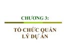 Chương 3: Tổ chức quản lý dự án - Nguyễn Quốc Ấn