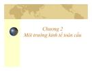 Chương 2: Môi trường kinh tế toàn cầu