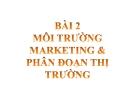 Bài 2: Môi trường marketing và phân đoạn thị trường