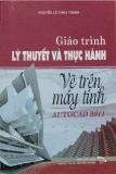 Giáo trình lý thuyết và thực hành: Vẽ trên máy tính AutoCAD 2011 - Nguyễn Lê Châu Thành