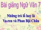 Bài giảng Ngữ văn 7 bài 27: Những trò lố hay là Va-ren và Phan Bội Châu