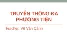 Bài giảng Truyền thông đa phương tiện - Vũ Văn Cảnh