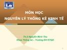 Bài giảng Nguyên lý thống kê kinh tế: Chương 4 (Nghiên cứu thống kê các mức độ của hiện tượng) - ThS. Nguyễn Minh Thu