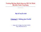 Bài giảng Đại số tuyến tính (ĐH Bách khoa Tp.HCM) - Chương 5 Không gian Euclid