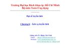 Bài giảng Đại số tuyến tính (ĐH Bách khoa Tp.HCM) - Chương 6 Ánh xạ tuyến tính