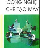 công nghệ chế tạo máy (tập 1) - nxb khoa học kỹ thuật