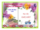 Bài giảng Tiếng Việt 1 bài 96: Học vần OAT - OĂT