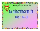 Bài giảng Tiếng Việt 1 bài 91: Học vần OA - OE