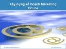 Bài giảng Xây dựng kế hoạch marketing online - Nguyễn Đình Trung