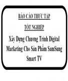 Báo cáo thực tập tốt nghiệp: Xây dựng chương trình Digital Marketing cho sản phẩm Samsung Smart TV