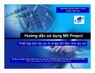 Hướng dẫn sử dụng MS Project: Thiết lập lịch dự án và nhập dữ liệu cho dự án