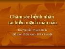 Bài giảng Chăm sóc bệnh nhân tai biến mạch máu - TS Nguyễn Thanh Bình
