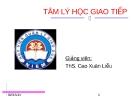 Bài giảng Tâm lý học giao tiếp - TS Cao Xuân Liễu