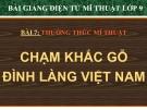Bài giảng Chạm khắc gỗ đình làng Việt Nam - Mỹ thuật 9 - GV.N.Bách Tùng