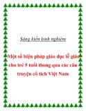 Sáng kiến kinh nghiệm: Một số biện pháp giáo dục lễ giáo cho trẻ 5 tuổi thông qua các câu truyện cổ tích Việt Nam