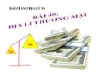 Bài giảng Địa lý 10 bài 40: Địa lý ngành thương mại