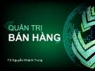 Bài giảng Quản trị bán hàng - TS Nguyễn Khánh Trung