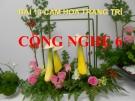 Bài giảng Công nghệ 6 bài 13: Cắm hoa trang trí