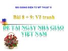 Bài giảng Vẽ tranh đề tài ngày Nhà giáo ViệtNam - Mỹ thuật 8 - GV.T.Ánh Hồng