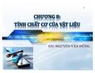 Bài giảng vật liệu (GV Nguyễn Văn Dũng) - Chương 8: Tính chất cơ của vật liệu