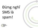 Đừng nghĩ SMS là spam - Vũ Hoàng Tâm