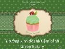 Đề tài: Ý tưởng kinh doanh tiệm bánh Green Bakery