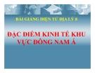 Bài giảng Địa lý 8 bài 16: Đặc điểm kinh tế các nước Đông Nam Á