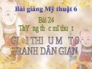 Bài giảng Giới thiệu tranh dân gian Việt Nam - Mỹ thuật 6 - GV.N.Hồng Nhung