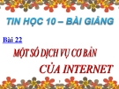 Bài giảng Tin học 10 bài 22: Một số dịch vụ cơ bản của Internet