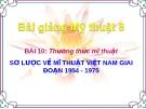 Slide bài Sơ lược mỹ thuật Việt Nam giai đoạn 1954 - 1975 - Mỹ thuật 8 - GV.B.Mai Phương